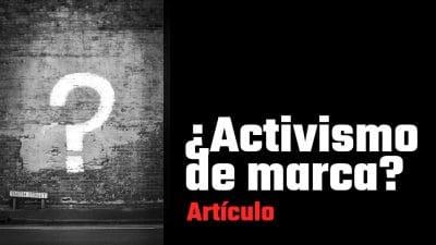 artículo brief the change marcas activistas